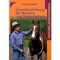 Grundausbildung für Western- und Freizeitpferde / P.Kreinberg